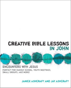 Creative Bible Lessons in John: Encounters with Jesus (Creative Bible Lessons)