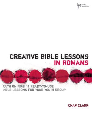 Creative Bible Lessons In Romans: Faith in Fire! Paperback  by