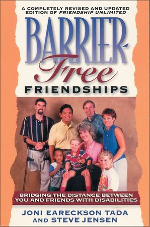 Barrier-Free Friendships: Bridging the Distance Between You and Friends with Disabilities Paperback  by Joni Eareckson Tada