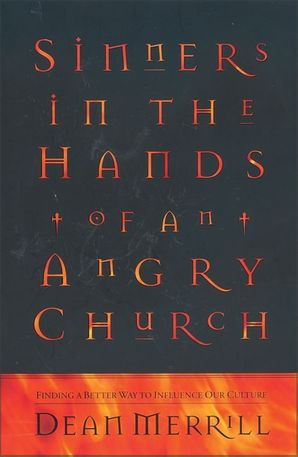 Sinners in the Hands of an Angry Church: Finding a Better Way to Influence Our Culture