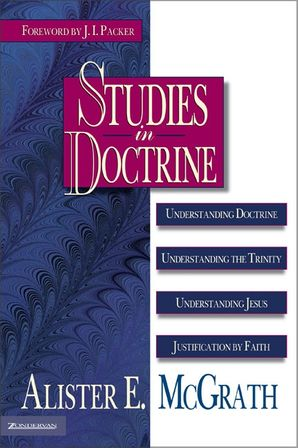 Studies in Doctrine: Understanding Doctrine, Understanding the Trinity, Understanding Jesus, Justification by Faith