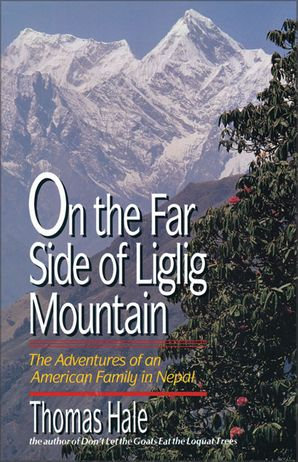 On the Far Side of Liglig Mountain: Adventures of an American Family in Nepal