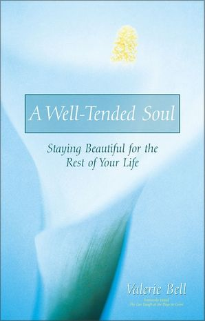Well-Tended Soul: Staying Beautiful for the Rest of Your Life