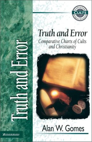 Truth and Error: Comparative Charts of Cults and Christianity (Zondervan Guide to Cults and Religious Movements)