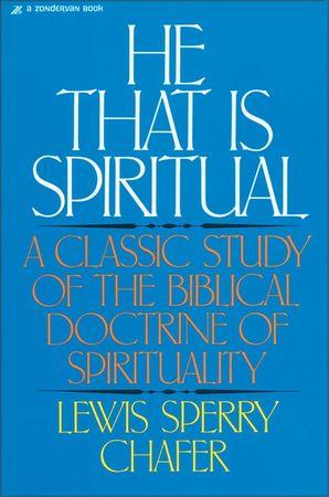 He That Is Spiritual: A Classic Study of the Biblical Doctrine of Spirituality