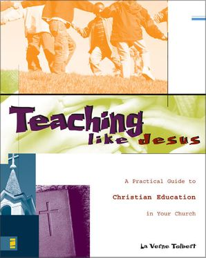 Teaching Like Jesus: A Practical Guide to Christian Education in Your Church