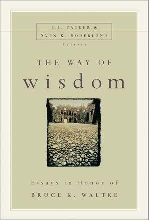 Way of Wisdom: Essays in Honor of Bruce K. Waltke