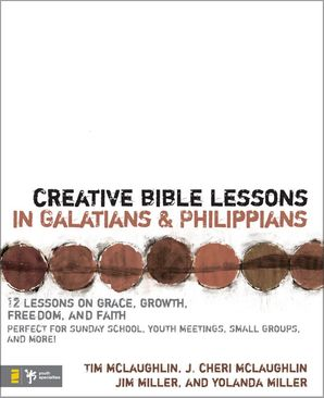 Creative Bible Lessons in Galatians and Philippians: 12 Sessions on Grace, Growth, Freedom, and Faith (Creative Bible Lessons)