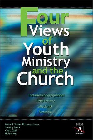 Four Views of Youth Ministry and the Church: Inclusive Congregational, Preparatory, Missional, Strategic (YS Academic) Paperback  by Wesley Black