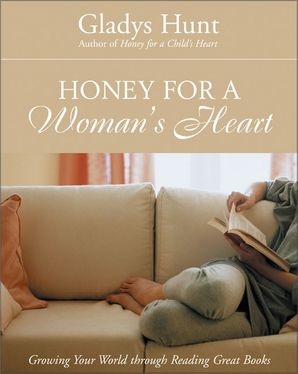 Honey for a Woman's Heart: Growing Your World through Reading Great Books Paperback  by Gladys Hunt