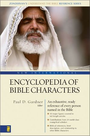 New International Encyclopedia of Bible Characters: The Complete Who's Who in the Bible (Zondervan's Understand the Bible Reference Series)