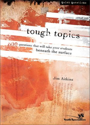 Tough Topics: 600 Questions That Will Take Your Students Beneath the Surface (Quick Questions)