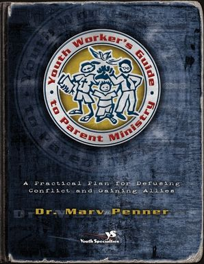 Youth Worker's Guide to Parent Ministry: A Practical Plan for Defusing Conflict and Gaining Allies