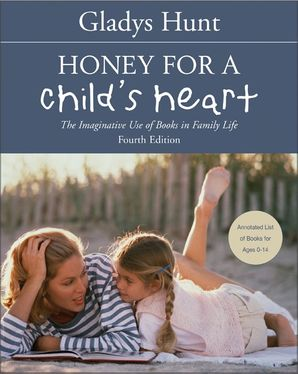 Honey for a Child's Heart: The Imaginative Use of Books in Family Life Paperback  by