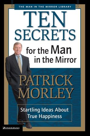 Ten Secrets for the Man in the Mirror Paperback  by Patrick Morley