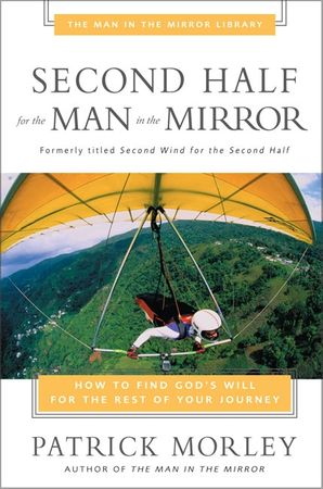 Second Half for the Man in the Mirror Paperback  by Patrick Morley