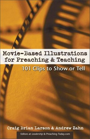 Movie-Based Illustrations for Preaching and Teaching: 101 Clips to Show or Tell (Movie-Based Illustrations)