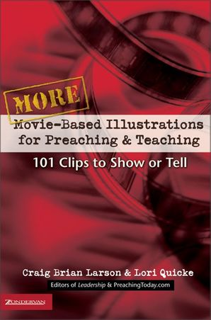 More Movie-Based Illustrations for Preaching and Teaching: 101 Clips to Show or Tell (Movie-Based Illustrations)