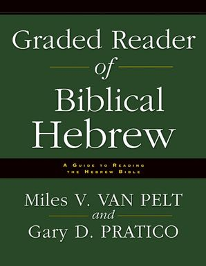 Graded Reader of Biblical Hebrew: A Guide to Reading the Hebrew Bible Paperback  by Miles Van Pelt