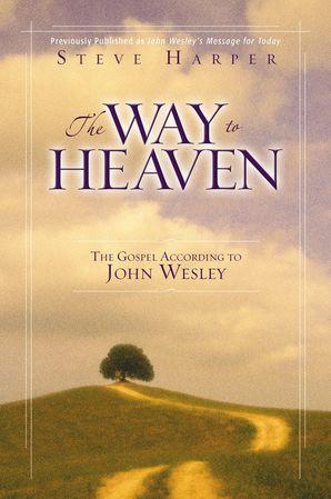 Way To Heaven: The Gospel According to John Wesley