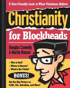 Christianity for Blockheads: A User-Friendly Look at What Christians Believe