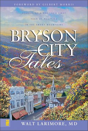 Bryson City Tales: Stories of a Doctor's First Year of Practice in the Smoky Mountains