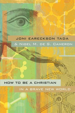 How to Be a Christian in a Brave New World Paperback  by Joni Eareckson Tada