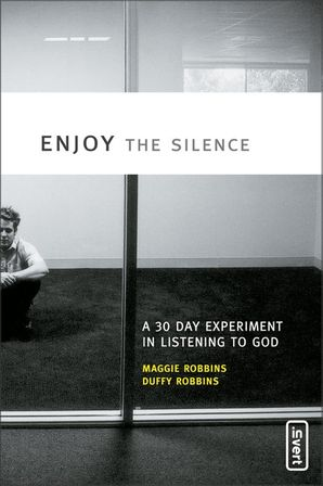 Enjoy the Silence: A 30- Day Experiment in Listening to God (invert)