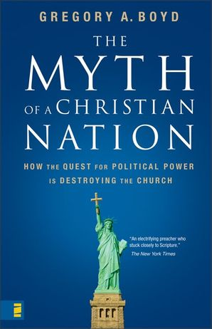 Myth of a Christian Nation: How the Quest for Political Power Is Destroying the Church