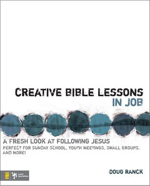 Creative Bible Lessons in Job: A Fresh Look at Following Jesus (Creative Bible Lessons)