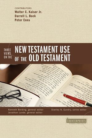 Three Views on the New Testament Use of the Old Testament (Counterpoints: Bible and Theology)