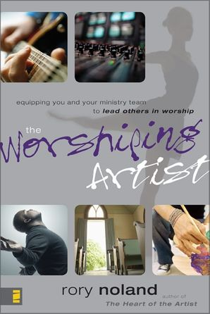Worshiping Artist: Equipping You and Your Ministry Team to Lead Others in Worship