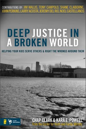 Deep Justice in a Broken World: Helping Your Kids Serve Others and Right the Wrongs around Them Paperback  by Chap Clark