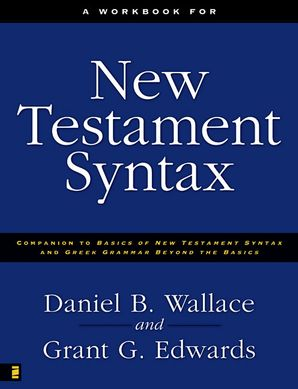 Workbook for New Testament Syntax: Companion to Basics of New Testament Syntax and Greek Grammar Beyond the Basics