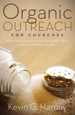 Organic Outreach for Churches: Infusing Evangelistic Passion into Your Congregation Paperback  by Kevin Harney