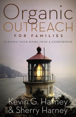 Organic Outreach for Families: Turning Your Home into a Lighthouse Paperback  by Kevin Harney