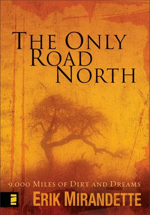 Only Road North: 9,000 Miles of Dirt and Dreams