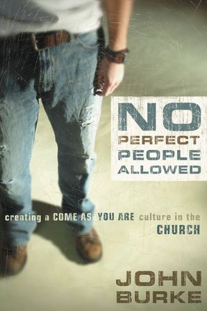 No Perfect People Allowed: Creating a Come-as-You-Are Culture in the Church