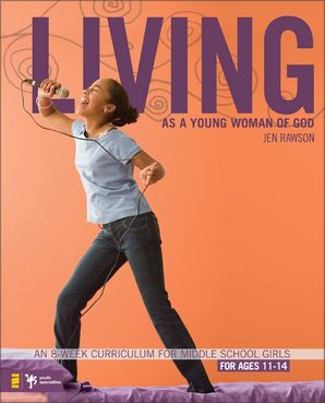Living as a Young Woman of God: An 8-Week Curriculum for Middle School Girls