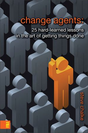 Change Agents: 25 Hard-Learned Lessons in the Art of Getting Things Done Paperback  by Steve Chalke