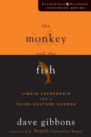 Monkey and the Fish: Liquid Leadership for a Third-Culture Church (Leadership Network Innovation Series)