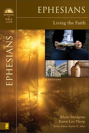 Bringing Bible To Life Ephesians: Living the Faith (Bringing the Bible to Life)