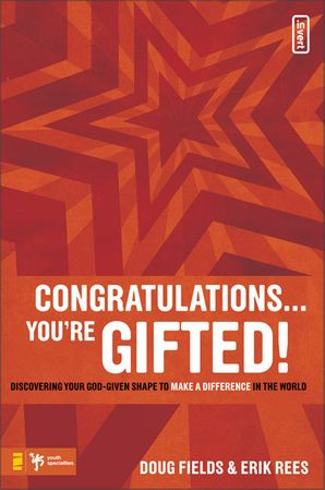 Congratulations … You're Gifted!: Discovering Your God-Given Shape to Make a Difference in the World (invert)