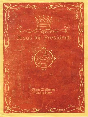 Jesus for President: Politics for Ordinary Radicals Paperback  by Shane Claiborne