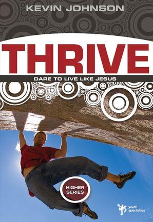 Thrive: Dare to Live Like Jesus (Higher Series)