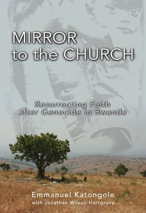 Mirror to the Church: Resurrecting Faith after Genocide in Rwanda Paperback  by Emmanuel Katongole