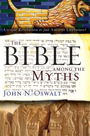Bible among the Myths: Unique Revelation or Just Ancient Literature?