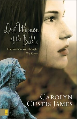 Lost Women of the Bible: The Women We Thought We Knew