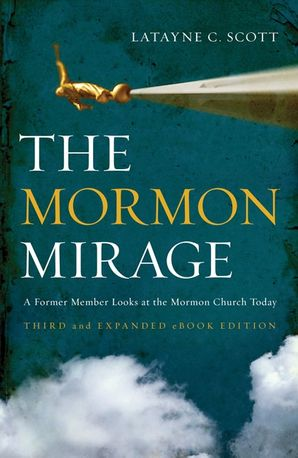 Mormon Mirage: A Former Member Looks at the Mormon Church Today