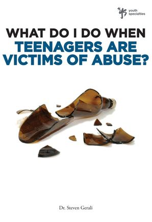 What Do I Do When Teenagers are Victims of Abuse? (What Do I Do When)